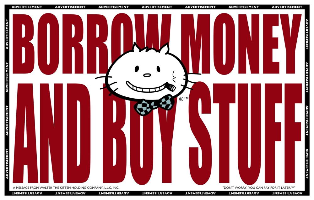 Borrow Money and Buy Stuff